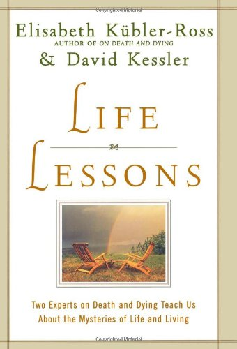 Life Lessons: Two Experts on Death and: Elisabeth Kubler-Ross, David