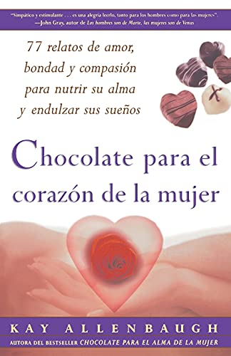 9780684870847: Chocolate Para El Corazon de La Mujer: 77 Relatos de Amor, Bondad y Compasion Para Nutrir Su Alma y Endulzar Sus Suenos = Chocolate for a Woman's Hear