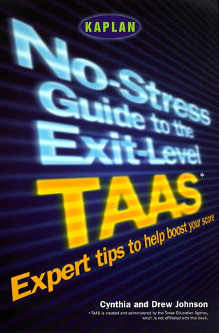 No-Stress Guide to the Exit-Level TAAS: Expert Tips to Help Boost Your Score: Kaplan