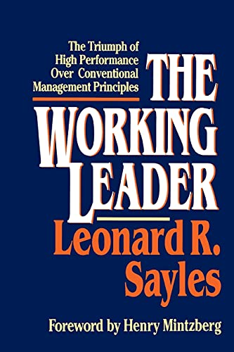 The Working Leader: The Triumph of High: Sayles, Leonard R.