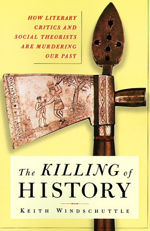 9780684871073: The Killing of History. How Literary Critics and Social Theorists Are Murdering Our Past