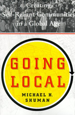 9780684871103: Going Local: Creating Self-Reliant Communities in a Global Age