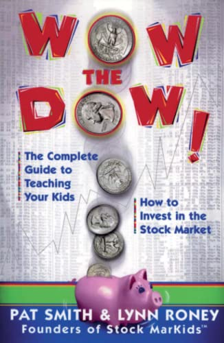 Wow The Dow!: The Complete Guide To Teaching Your Kids How To Invest In The Stock Market: Smith, ...