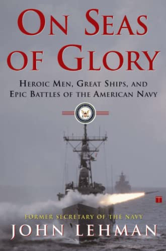 9780684871776: On Seas of Glory: Heroic Men, Great Ships, and Epic Battles of the American Navy