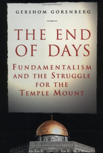 9780684871790: The End of Days: Fundamentalism and the Struggle for the Temple Mount