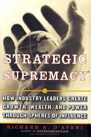 Strategic Supremacy: How Industry Leaders Create Growth, Wealth, and Power through Spheres of ...