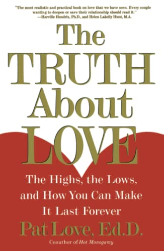 9780684871882: The Truth About Love: The Highs, the Lows, and How You Can Make It Last Forever