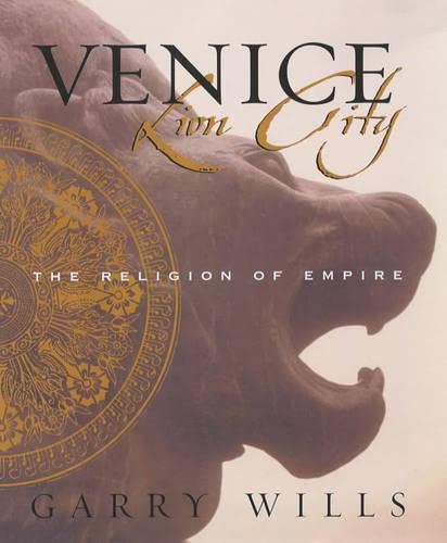 Venice : Lion City: The Religion of Empire