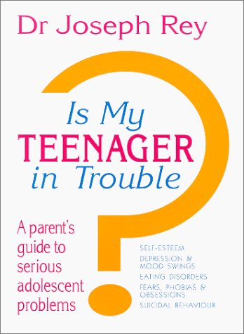 Is My Teenager in Trouble?: Rey, Joseph