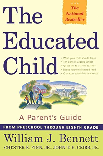 The Educated Child: A Parents Guide From Preschool Through Eighth Grade: Bennett, William J.; Jr., ...