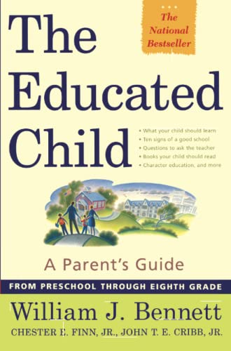 The Educated Child: A Parents Guide From: Bennett, William J.;