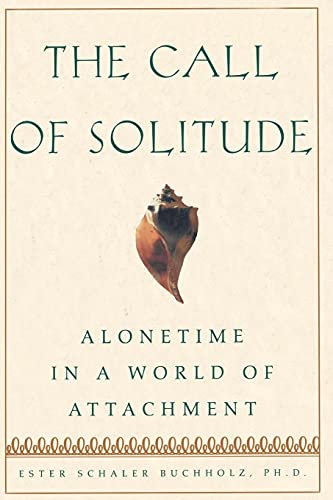 9780684872803: The Call of Solitude: Alonetime in a World of Attachment