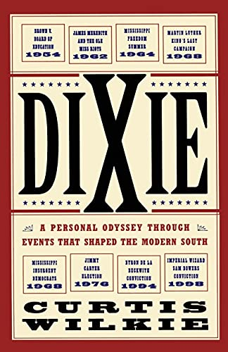 Dixie: A Personal Odyssey Through Events That Shaped the Modern South: Wilkie, Curtis