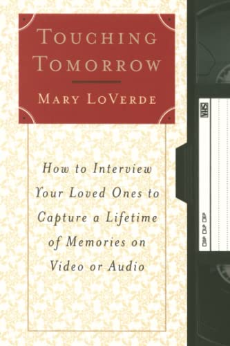 9780684873800: Touching Tomorrow: How to Interview Your Loved Ones to Capture a Lifetime of Memories on Video or Audio