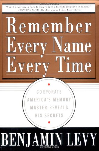 9780684873930: Remember Every Name Every Time: Corporate America's Memory Master Reveals His Secrets