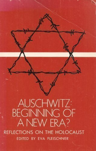 Auschwitz: Beginning of a New Era? Reflections on the Holocaust.