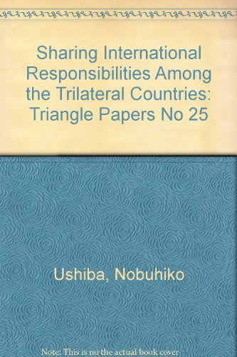 Sharing International Responsibilities Among the Trilateral Countries (A Report to the Trilateral...