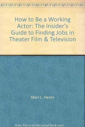9780685132548: How to Be a Working Actor: The Insider's Guide to Finding Jobs in Theater, Film & Television