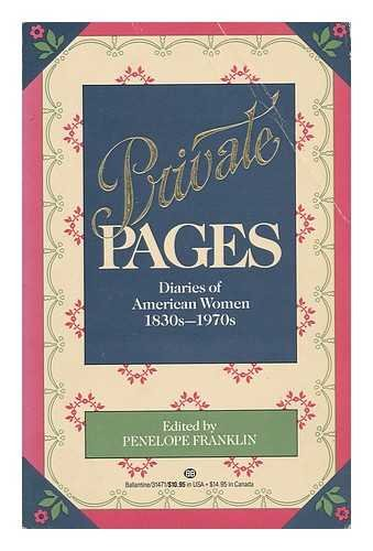 9780685137963: Private Pages Diaries of American Women 1830s-1970s