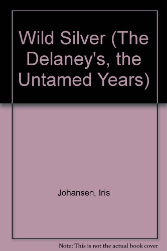 9780685200872: Wild Silver (The Delaney's, the Untamed Years)
