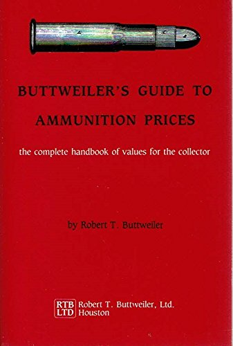9780685245392: Buttweilers Guide to Ammunition Prices: The Complete Handbook of Values for the Collector
