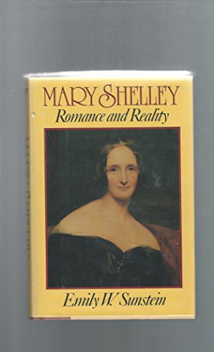 Mary Shelley: Romance and Reality: Emily W. Sunstein