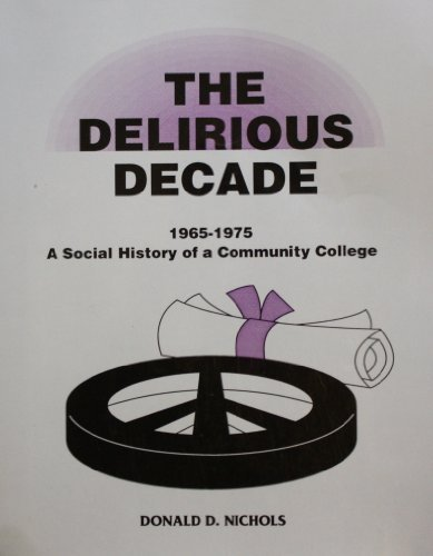 9780685354155: The Delirious Decade, 1965-1975 : A Social History of Oakland Community College