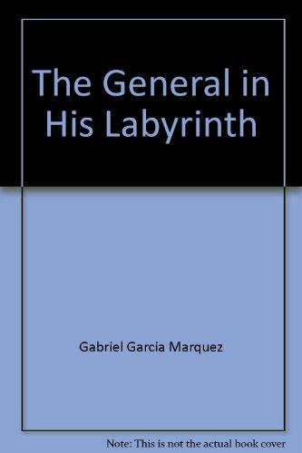 The General In His Labyrinth: Marquez, Gabriel Garcia