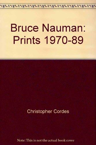 Bruce Nauman Prints 1970-89: Edt Bruce Christopher Cordes Nauman; Essay John Yau