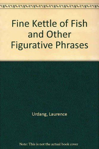 9780685411742: Fine Kettle of Fish and Other Figurative Phrases