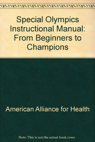 Special Olympics Instructional Manual: From Beginners to Champions: American Alliance for Health