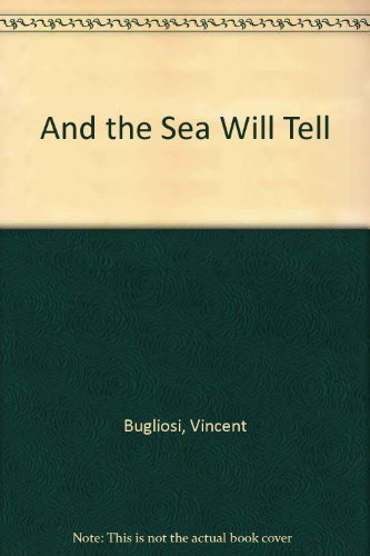 And The Sea Will Tell: Bugliosi, Vincent w/Bruce B. Henderson