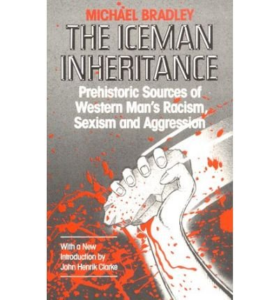 9780685498484: Iceman Inheritance: Prehistoric Sources of Western Mans Racism, Sexism and Aggression