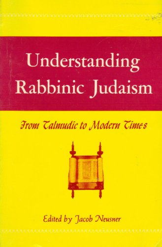 9780685562000: Understanding Rabbinic Judaism: From Talmudic to Modern Times