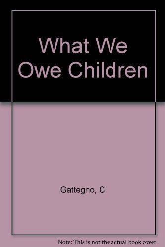 9780685648537: What We Owe Children [Hardcover] by Gattegno, C