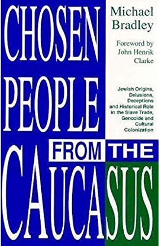 9780685672822: Chosen People from the Caucasus: Jewish Origins, Delusions, Deceptions & Historical Role in the Slave Trade, Genocide & Cultural Colonization