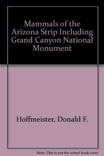 Mammals of the Arizona Strip Including Grand Canyon National Monument (9780685764718) by Donald F. Hoffmeister