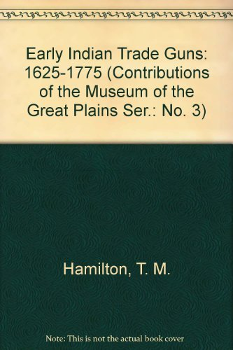 Early Indian Trade Guns: 1625-1775 (Contributions of the Museum of the Great Plains Ser.: No. 3): ...