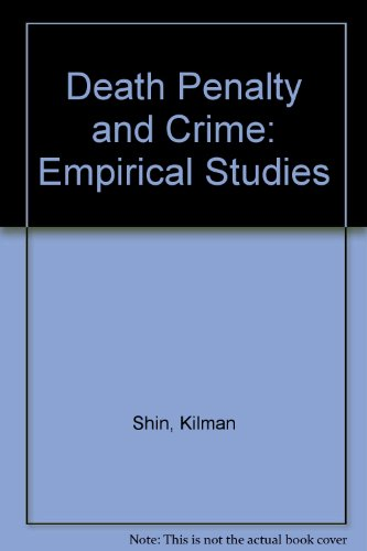 Death Penalty and Crime: Empirical Studies: Shin, Kilman