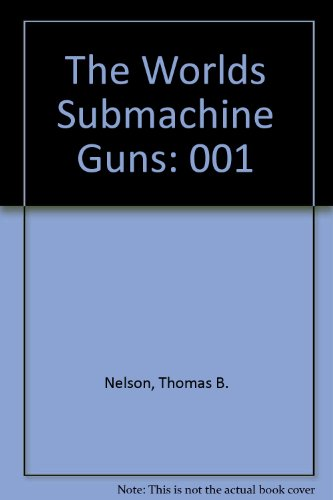 The Worlds Submachine Guns (0686159314) by Thomas B. Nelson