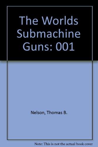 The Worlds Submachine Guns (9780686159315) by Nelson, Thomas B.