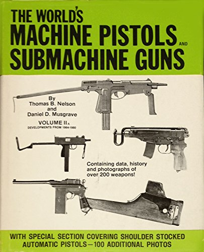 The World's Machine Pistols and Submachine Guns, Vol. 2A: Developments from 1964-1980 (0686159330) by Nelson, Thomas B.; Musgrave, Daniel D.