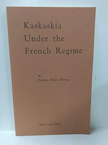 Kaskaskia Under the French Regime: Belting, Natalia Maree