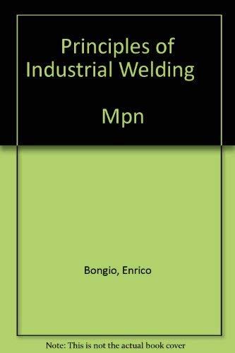 Principles of Industrial Welding Mpn: Bongio, Enrico