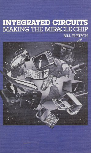 Integrated Circuits: Making the Miracle Chip: Bill Pletsch