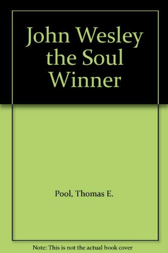JOHN WESLEY THE SOUL WINNER: Pool, Thomas E. [Compiler]