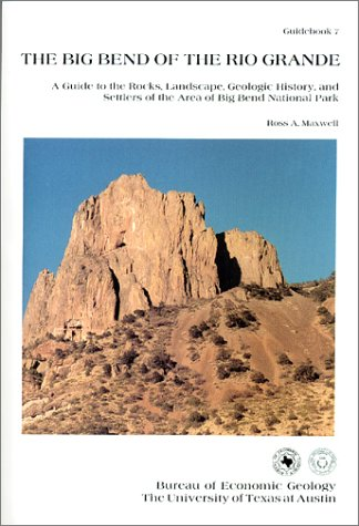 9780686293156: Big Bend of the Rio Grande: A Guide to the Rocks, Landscape, Geologic History, and Settlers of the Area of Big Bend National Park/Guidebook 7/Maps
