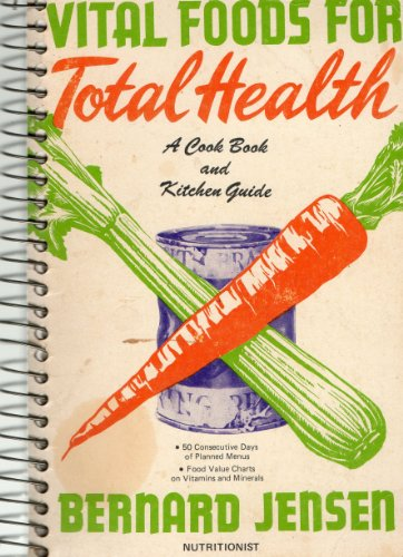 Vital Foods for Total Health With One Hundred Fifty Health-Building Meals (0686297598) by Bernard Jensen