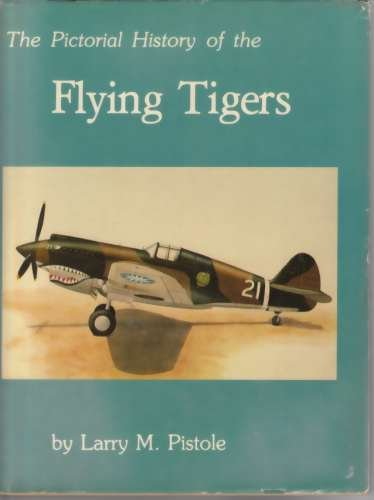Pictorial History of the Flying Tigers: Pistole, Larry M