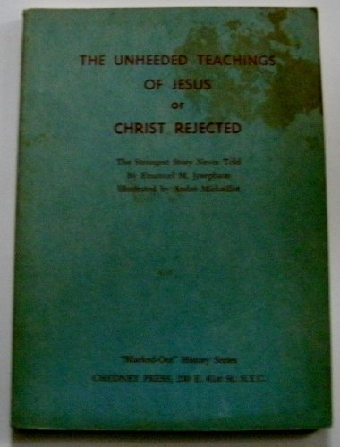 9780686324416: The Unheeded Teachings of Jesus Christ or Christ Rejected: The Strangest Story Never Told